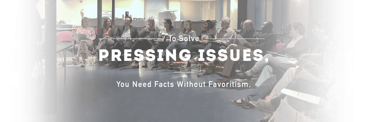 To solve pressing issues we need facts without favoritism.